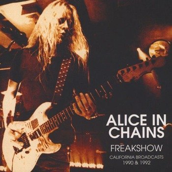 ALICE IN CHAINS: FREAKSHOW - CALIFORNIA BROADCASTS 1990 & 1992 (2LP WINYL)