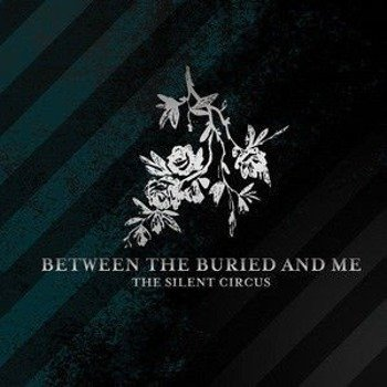 BETWEEN THE BURIED AND ME: THE SILENT CIRCUS (CD/DVD)