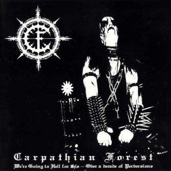 CARPATHIAN FOREST: WE'RE GOING TO HELL FOR THIS - OVER A DECADE OF PERVERSIONS (CD)