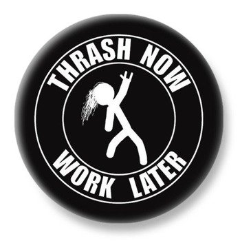 duży kapsel THRASH NOW - WORK LATER