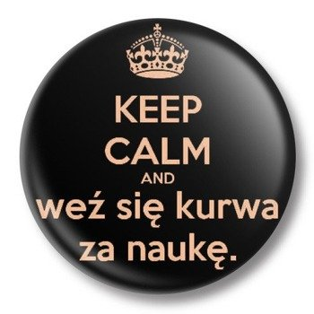 kapsel średni KEEP CALM AND WEŹ SIĘ... Ø38mm