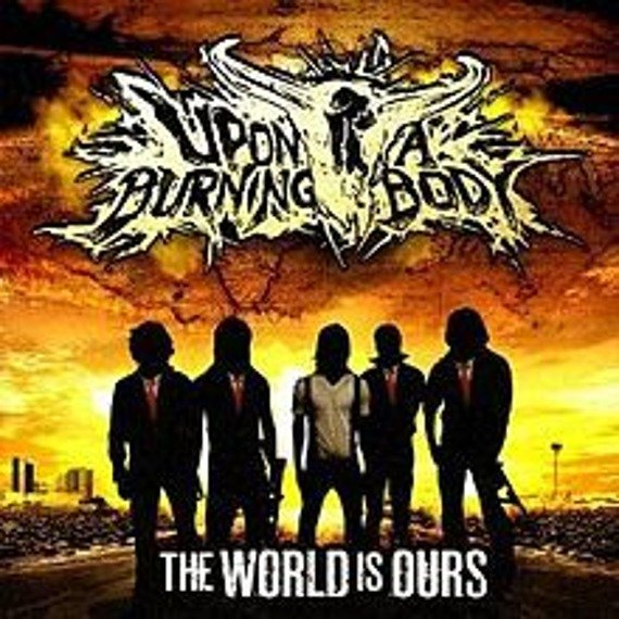 UPON A BURNING BODY: THE WORLD IS OURS (CD)