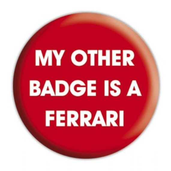 kapsel mały MY OTHER BADGE IS A FERRARI